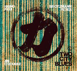 Haino, Keiji / Peter Brotzmann / Jim O'Rourke: Two City Blues PT 2