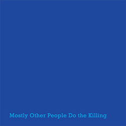 Mostly Other People Do The Killing: Blue