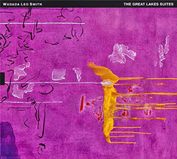 Smith, Wadada Leo: The Great Lakes Suites [2 CDs] (Tum)
