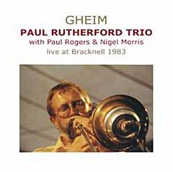 Paul Rutherford Trio: Gheim - live at Bracknell 1983 (Emanem)