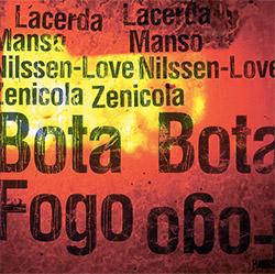 Lacerda / Manso / Nilssen-Love / Zenicola: Bota Fogo