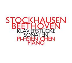 Stockhausen / Beethoven (Pi-hsien Chen): Klavierstucke / Sonaten