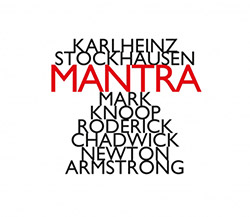 Stockhausen, Karlheinz : Mantra (performed by Mark Knoop, Roderick Chadwick and Newton Armstrong) (Hat [now] ART)