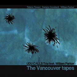 Udu Calls Trio feat. William Parker: The Vancouver Tapes (Long Song Records)