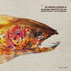 De Beren Gieren plus Susana Santos Silva: The Detour Fish (Live in Ljubljana) (Clean Feed)
