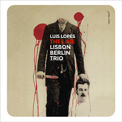 Lopes, Luis Lisbon Berlin Trio: The Line (Clean Feed)