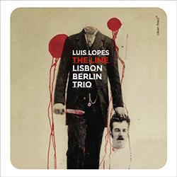 Lopes, Luis Lisbon Berlin Trio: The Line