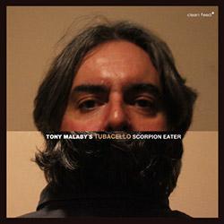 Malaby's, Tony TubaCello: Scorpion Eater (Clean Feed)