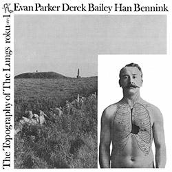 Parker, Evan / Derek Bailey / Han Bennink: The Topography of the Lungs [VINYL]