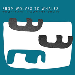 Wooley / Rempis / Niggenkemper / Corsano: From Wolves To Whales