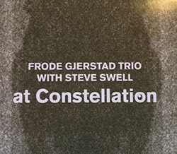 Gjerstad, Frode Trio (w/ Steve Swell) : At Constellation