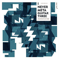Various Artists: I Never Meta Guitar Three (Clean Feed)