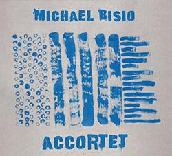 Bisio, Michael (w/ Kirk Knuffke / Art Bailey / Michael Wimberly): Accortet (Relative Pitch)