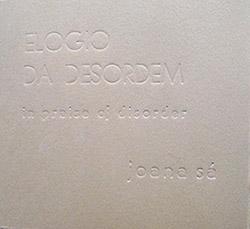 Sa, Joana: Elogio Da Desordem (In Praise of Disorder)