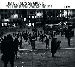 Berne's, Tim Snakeoil: You've Been Watching Me (ECM)