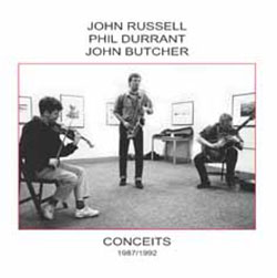 Russell, John / Phil Durrant / John Butcher: Conceits (1987/1992)
