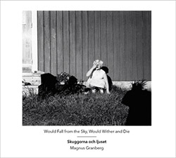 Skuggorna Och Ljuset / Magnus Granberg: Would Fall From The Sky, Would Wither And Die