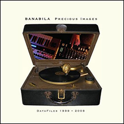 Banabila, Michel: Precious Images - Data Files 1999-2008 [2 CDs]