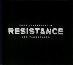 Vandermark, Ken / Fred Lonberg-Holm: Resistance
