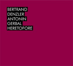 Denzler, Bertrand / Antonin Gerbal: Heretofore
