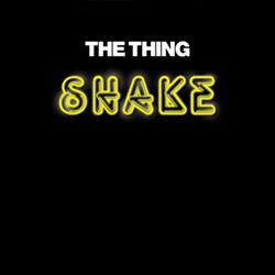 Thing, The: Shake