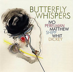 Perelman, Ivo / Matthew Shipp / Whit Dickey: Butterfly Whispers
