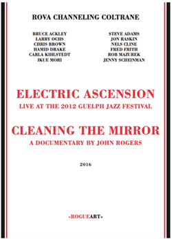 "Rova Channeling Coltrane: Electric Ascension - Live At The 2012 Guelph Festival + ""Cleaning The Mirr"