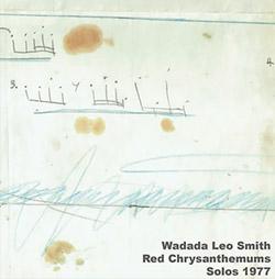 Smith, Wadada Leo: Red Chrysanthemums   Solos 1977