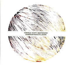 Vorfeld / Scott / Gratkowski: Sieben Entruckte Lieder