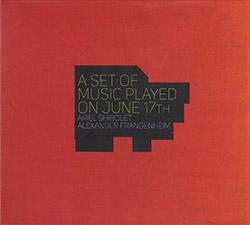 Shibolet, Ariel / Alexander Frangenheim : A Set Of Music Played On June 17th