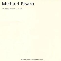 Pisaro, Michael : Harmony Series 11 - 16