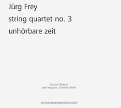 Frey, Jurg: String Quartet No. 3 / Unhorbare Zeit (Edition Wandelweiser Records)