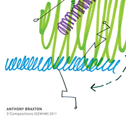 Braxton, Anthony : 3 Compositions (EEMHM) 2011 [3 CDs]