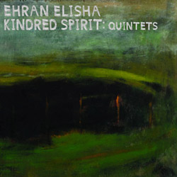 Elisha, Ehran / Kindred Spirit: Kindred Spirts: Quintets [2 CDs]