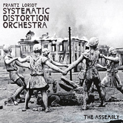 Loriot, Frantz Systematic Distortion Orchestra: The Assembly