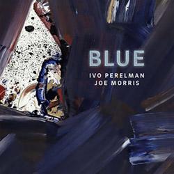 Perelman, Ivo / Joe Morris: Blue