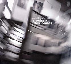 Blanc, Michel : Le Miroir des Ondes