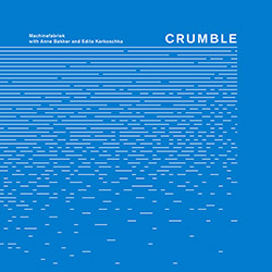 Machinefabriek (w/ Anne Bakker / Edita Karkoschka): Crumble (Self Released)