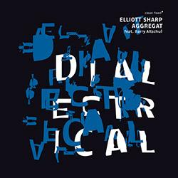 Sharp, Elliott Aggregat (Bynum / Greene II / Jones / Altschul): Dialectrical (Clean Feed)