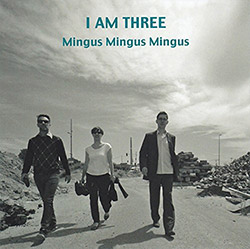 I Am Three (Eberhard / Neuser / Marien): Mingus Mingus Mingus (Leo Records)