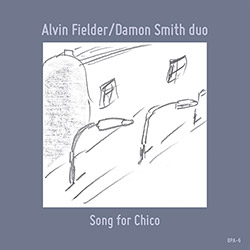 Fielder, Alvin / Damon Smith: Song For Chico