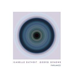 Duthoit, Isabelle / Georg Graewe: Parlance