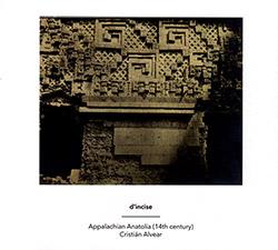 d'incise / Cristian Alvear: Appalachian Anatolia (14th Century) (Another Timbre)