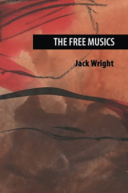 Wright, Jack : The Free Musics [BOOK]