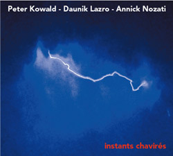 Kowald, Peter / Daunik Lazro / Annick Nozati: Instants Chavires (Fou Records)