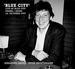 Bauer, Johannes / Peter Brotzmann: Blue City (Live At Blue City Osaka / Japan 16. October 1997)