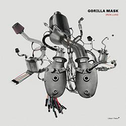 Gorilla Mask (Van Huffel / Fidezius / Fischerlehner): Iron Lung [VINYL] (Clean Feed)