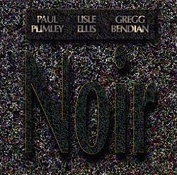 Plimley, Paul / Lisle Ellis / Gregg Bendian : Noir