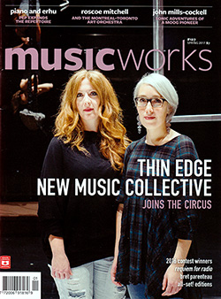 Musicworks: #127 Spring 2017 [MAGAZINE + CD]