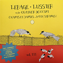 Lussier, Rene / Robert Marcel Lepage / Quatuor Bozzini: Chants et danses  ...with strings (Vol. III) (Tour de Bras)